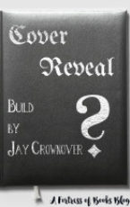 Cover Reveal & Exclusive Excerpt: Build by Jay Crownover