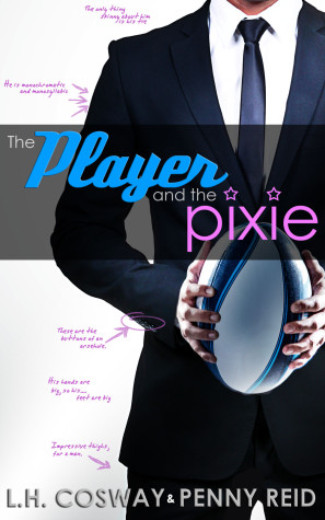 Release Day Blitz: The Player and the Pixie by L.H. Cosway and Penny Reid + Giveaway