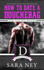 Review and Giveaway: How to Date a Douchebag: The Failing Hours by Sara Ney