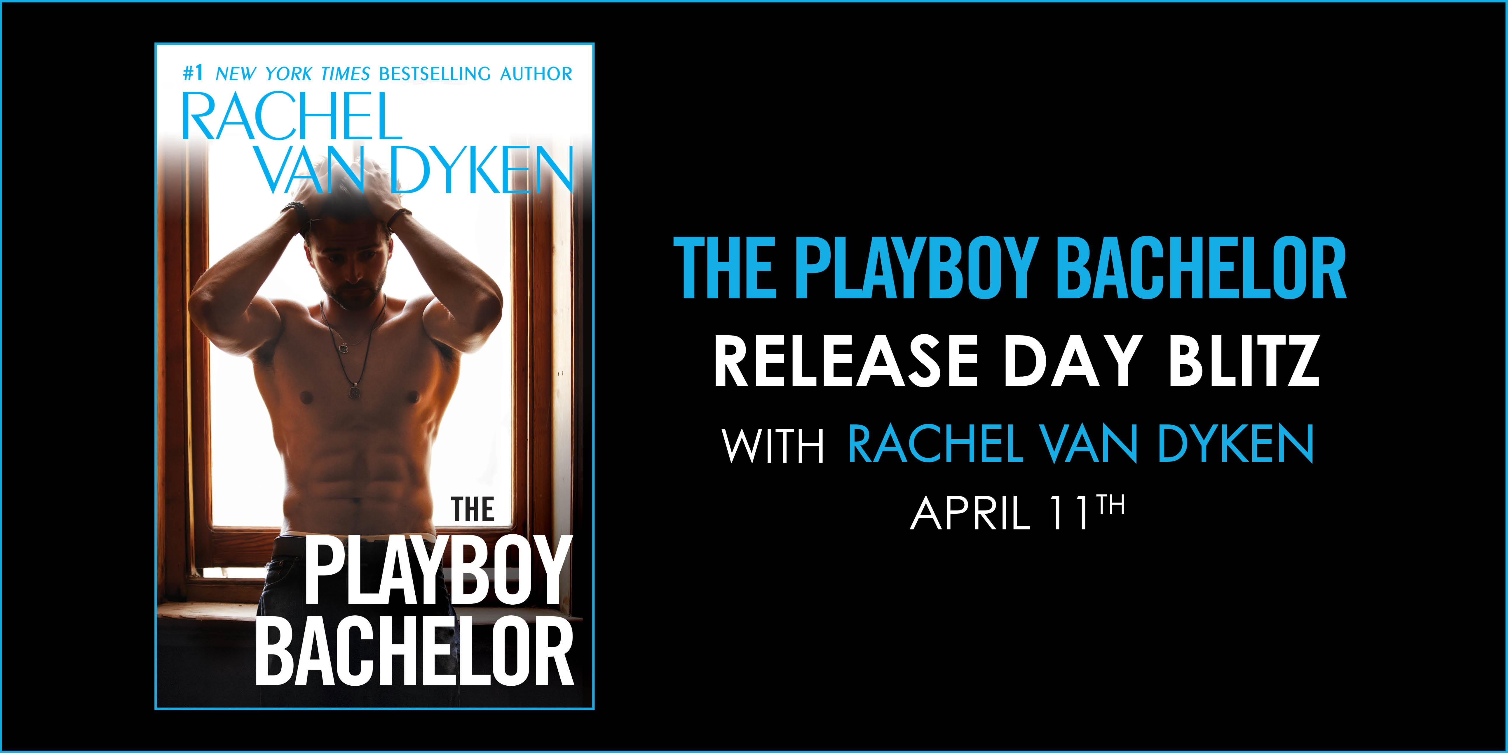 Surprise Release and giveaway: The Playboy Bachelor by Rachel Van Dyken