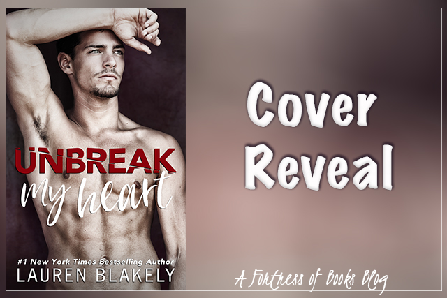 Cover Reveal: Unbreak my Heart by Lauren Blakely