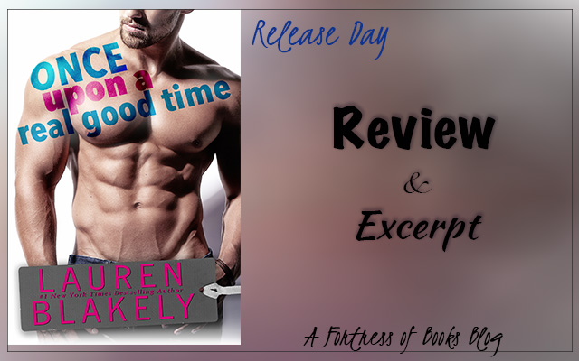 Review and Excerpt: Once Upon A Real Good Time by Lauren Blakely