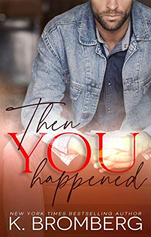 Review: Then You Happened by K. Bromberg