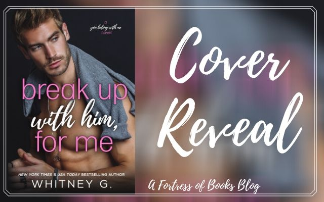 Cover Reveal: Break Up With Him, For Me by Whitney G.