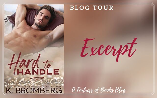 Excerpt: Hard to Handle by K. Bromberg